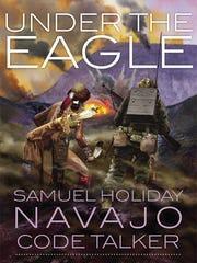 Under the Eagle: Samuel Holiday, Navajo Code Talker.