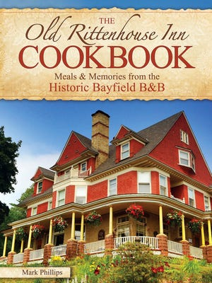 """""""The Old Rittenhouse Inn Cookbook: Meals and Memories from the Historic Bayfield B&B"""""""