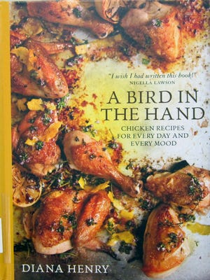 """""""A Bird in the Hand: Chicken Recipes for Every Day and Every Mood,"""" by Diana Henry"""
