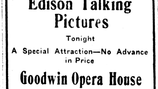 """In 1916, more than a decade before Al Jolson officially debuted """"talking pictures"""" in the Jazz Singer, the Goodwin Opera House advertised an evening featuring Edison Talking Pictures saying with sound, """"one soon forgets they are watching a motion picture."""""""