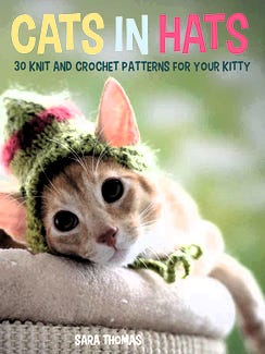 """Cats in Hats"" is a cute book by Sara Thomas, with both knitted and crocheted hats for your kitty."