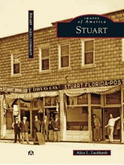 "Alice Luckhardt's September 2016 historic Stuart pictorial was commissioned by Arcadia Publishing for the ""Images of America"" series and is available at the Stuart Heritage Museum."