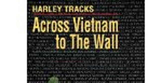 """Harley Tracks: Across Vietnam to the Wall"""