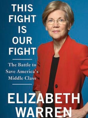 """This book cover image released by Metropolitan Books shows, """"This Fight Is Our Fight: The Battle to Save America's Middle Class,"""" by Sen. Elizabeth Warren. The book will be published on April 18. Warren, a Democrat from Massachusetts, has written previous 10 books. Her 2014 release """"A Fighting Chance"""" was a best-seller."""