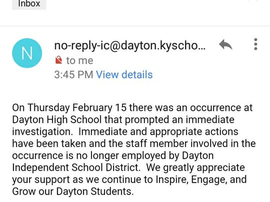 Dayton High School parents were notified by email today that a teacher at the school is no longer employed by the district following an incident at the school Feb. 15.