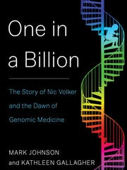 """One in a Billion: The Story of Nic Volker and the Dawn of Genomic Medicine."""