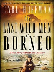 """The Last Wild Men of Borneo: A True Story of Death and Treasure"" by Carl Hoffman"