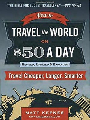 """How to Travel the World on $50 a Day"""
