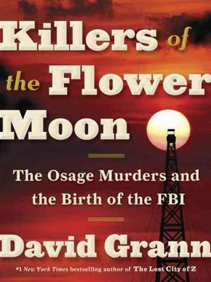 """""""Killers of the Flower Moon: The Osage Murders and the Birth of the FBI"""" by David Grann"""