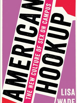 """""""American Hookup: The New Culture of Sex on Campus"""" by Lisa Wade."""