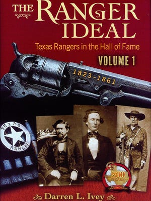 """""""The Ranger Ideal, Volume 1: Texas Rangers in the Hall of Fame, 1823-1861"""" by Darren L. Ivey"""