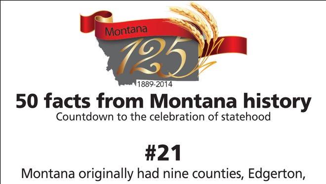 Montana originally had nine counties: Edgerton, Chouteau, Big Horn, Gallatin, Jefferson, Madison, Beaverhead, Deer Lodge and Missoula.