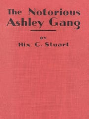 "'The Notorious Ashley Gang,"" written by Hix C. Stuart"