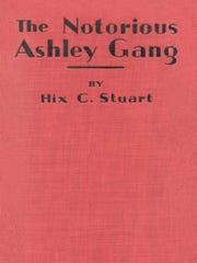 "'The Notorious Ashley Gang,"" written by Hix C. Stuart in 1928."