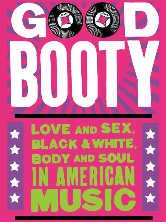 'Good Booty: Love and Sex, Black and White, Body and Soul in American Music'