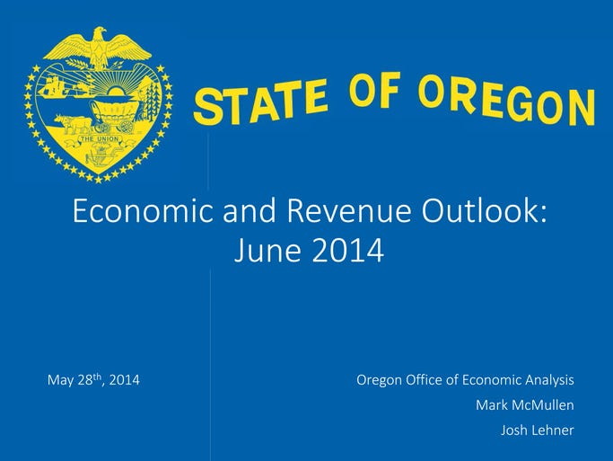 State of Oregon Economic and Revenue Outlook June 2014