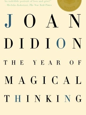 "Joan Didion wrote the memior ""The Year of Magical Thinking"" about the year after her husband died."