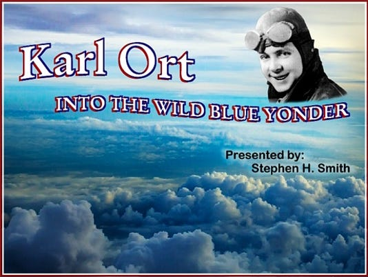 """Karl Ort: Into the Wild Blue Yonder"" a presentation by Stephen H. Smith"