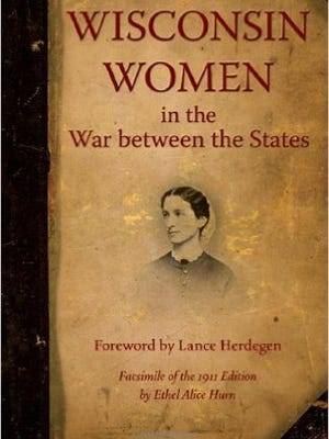 """""""Wisconsin Women in the War Between the States"""" by Ethel Alice Hurn"""