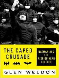 'The Caped Crusade: Batman and the Rise of Nerd Culture' by author Glen Weldon