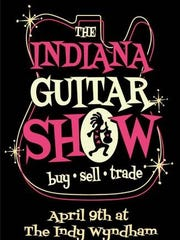 The Indiana Guitar Show is scheduled for April 9 at the Wyndham near Indianapolis International Airport. Hours are 11 a.m. to 4 p.m. and admission is $8.