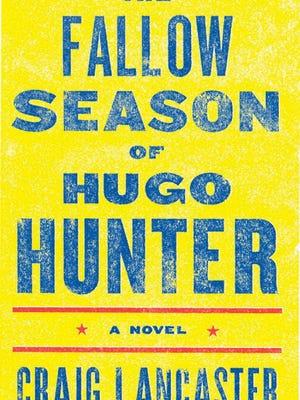 """The Fallow Season of Hugo Hunter"" by Craig Lancaster"