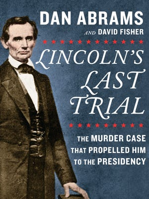 """""""Lincoln's Last Trial"""" by Dan Abrams and David Fisher."""