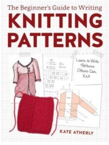 """Kate Atherley's """"Beginner's guide to writing knitting patterns"""" goes way beyond beginners. Every knitter should have this book."""