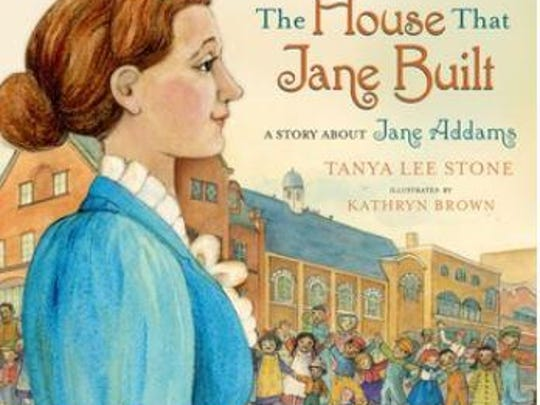 'The House that Jane Built, a Story about Jane Addams' by Tanya Lee Stone