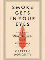 'Smoke Gets in Your Eyes: And Other Lessons from the Crematory' by Caitlin Doughty