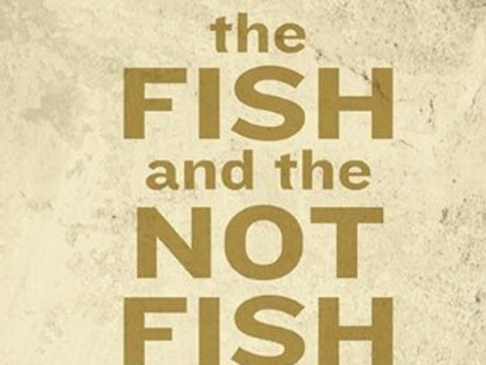 The Fish and Not the Fish by Peter Markus (Dzanc Books).