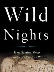 """""""Wild Nights: How Taming Sleep Created Our Restless World"""" by Benjamin Reiss"""