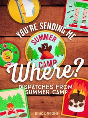 """You're Sending Me Where? Dispatches from Summer Camp"" by Eric Dregni"