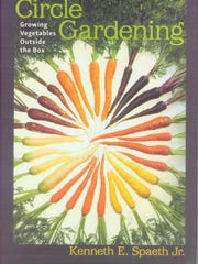 """Circle Gardening: Growing Vegetables Outside the Box"" by Kenneth E. Spaeth Jr."