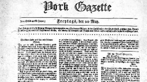 This is the earliest existing copy of Die York Gazette - dated May 20, 1796 - forerunner of the York Daily Record.
