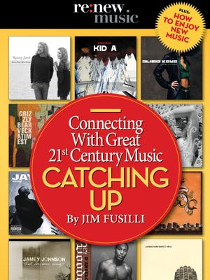 """""""Catching Up: Connecting With Great 21st Century Music,"""" by Jim Fusilli"""