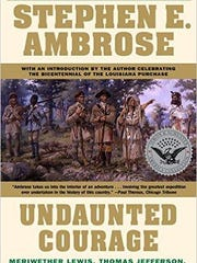 'Undaunted Courage: Meriwether Lewis, Thomas Jefferson, and the opening of the American West' by Stephen A. Ambrose