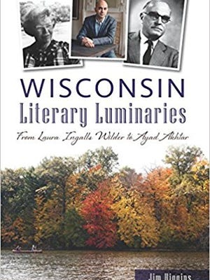 """Wisconsin Literary Luminaries: From Laura Ingalls Wilder to Ayad Akhtar"" by Jim Higgins"