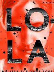 Lola: A Novel. By Melissa Scrivner Love. Crown. 336 pages. $26.