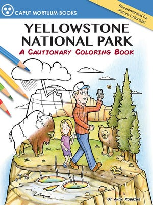 """""""Yellowstone National Park: A Cautionary Coloring Book"""""""