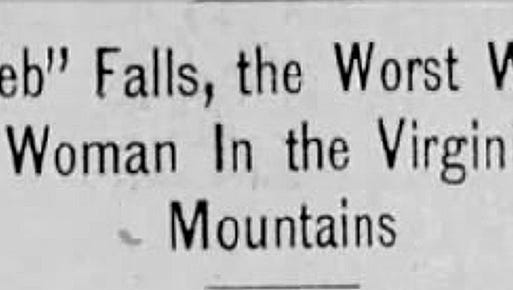 "Inflammatory headline, Buffalo Evening News, Sept. 30, 1897 reads, '""Peb"" Falls, the Worst White Woman in the Virginia Mountains' in an account of her unsolved lynching. Falls had already been tarred and feathered for associating ""with the low negroes"" before being killed."
