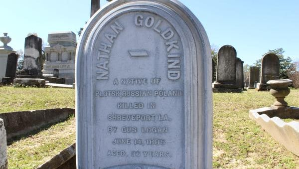 """The front of Nathan Goldkind's tombstone is engraved, """"In God he trusted."""" And on the back of the headstone, facing the street for all to see, it reads, """"A native of Plotsk, Russian Poland killed in Shreveport by Gus Logan June 14, 1885 aged 36 years."""""""