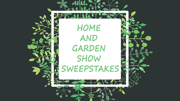 Home and garden show sweepstakes Home and garden contest