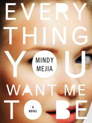Everything You Want Me to Be: A Novel. By Mindy Mejia. Atria / Emily Bestler Books. 352 pages. $26.