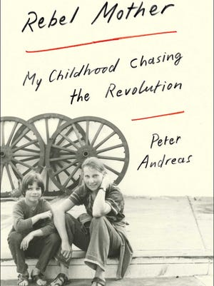 """""""Rebel Mother: My Childhood Chasing the Revolution"""" by Peter Andreas"""