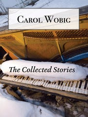 The Collected Stories. By Carol Wobig. Hidden Timber Books. 212 pages.