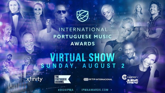 Due to COVID-19, the 2020 International Portuguese Music Awards  show will be presented virtually Sunday, Aug. 2. It willl air at 8 p.m. via web stream on ipmaawards.com, as well as on The Portuguese Channel, Camões TV, and Xfinity On-Demand (Boston/Toronto).