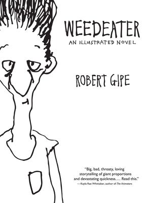 """In the opening pages of """"Weedeater,"""" the tough-as-nails teenager who came of age in Robert Gipe's celebrated first novel, """"Trampoline,"""" has moved to Tennessee."""