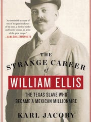 'The Strange Career of William Ellis: The Texas Slave Who Became a Millionaire' by Karl Jacoby