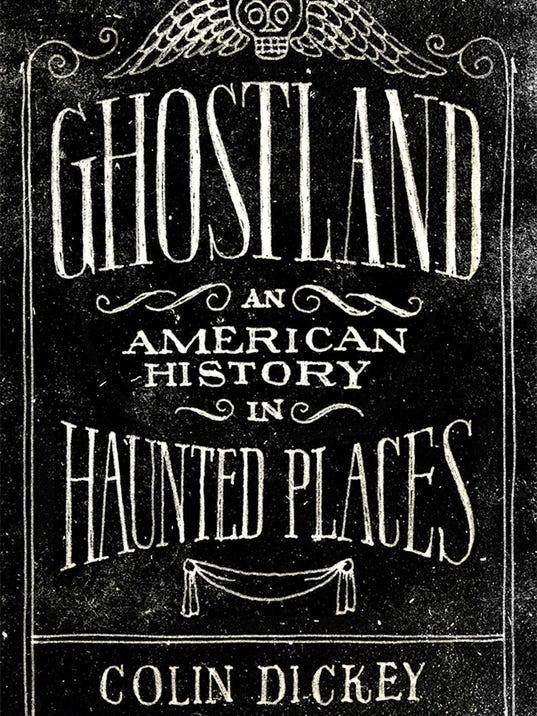 Behind the screams: ëGhostlandí an engrossing look at history of haunted places
